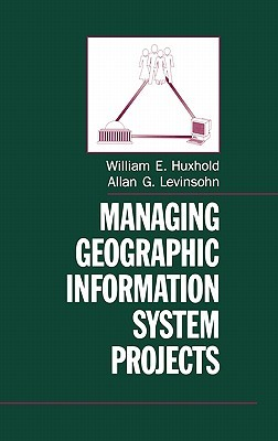 Managing Geographic Information System Projects William E. Huxhold