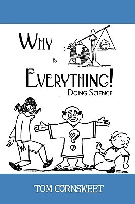 Why Is Everything!: Doing Science  by  Tom Cornsweet