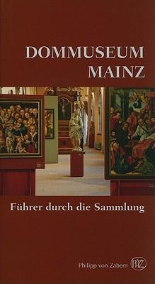 Dommuseum Mainz: Fuhrer Durch die Sammlung Hans-Jürgen Kotzur