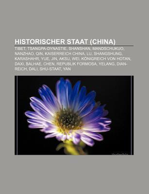 Historischer Staat (China): Tibet, Tsangpa-Dynastie, Shanshan, Mandschukuo, Nanzhao, Qin, Kaiserreich China, Lu, Shangshung, Karashahr, Yue Books LLC