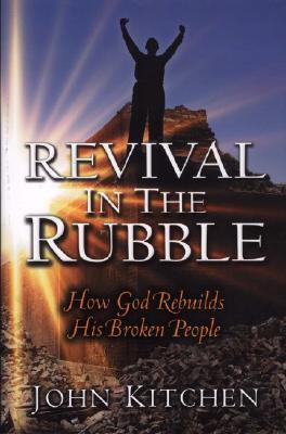 Revival in the Rubble: How God Rebuilds His Broken People  by  John Kitchen