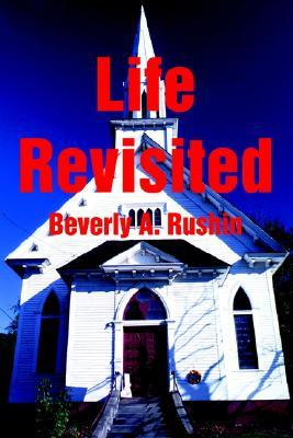 Life Revisited  by  Beverly A. Rushin