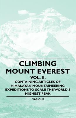 Climbing Mount Everest - Vol. II. - Containing Articles of Himalayan Mountaineering Expeditions to Scale the Worlds Highest Peak  by  Various
