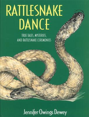 Rattlesnake Dance: True Tales, Mysteries, and Rattlesnake Ceremonies  by  Jennifer Dewey