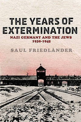 The Years Of Extermination: Nazi Germany And The Jews, 1939 1945 Saul Friedländer