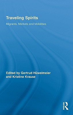 Traveling Spirits: Migrants, Markets and Mobilities  by  Gertrud Huwelmeier