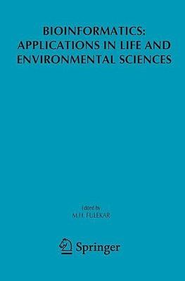 Bioinformatics: Applications in Life and Environmental Sciences M.H. Fulekar