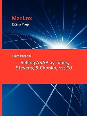 Exam Prep for Selling ASAP Jones, Stevens, & Chonko, 1st Ed by Jones Stevens & Chonko