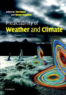 Predictability of Weather and Climate Tim N. Palmer