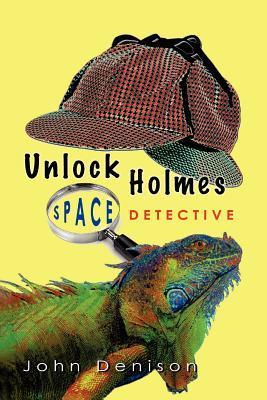 Unlock Holmes: Space Detective John Denison