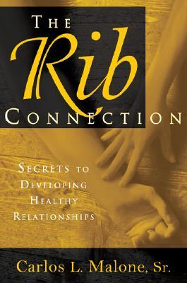 The Rib Connection: Secrets to Developing Healthy Relationships Carlos L. Malone Sr.