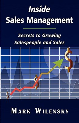 Inside Sales Management: Secrets to Growing Salespeople and Sales  by  Mark Wilensky