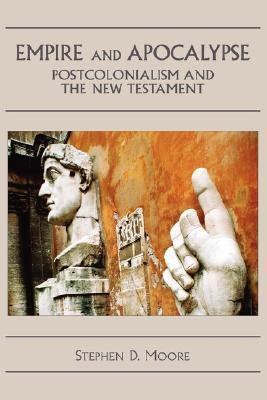 Empire and Apocalypse: Postcolonialism and the New Testament Stephen D. Moore