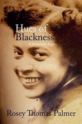 Hues of Blackness: A Jamaican Saga Rosey Thomas Palmer
