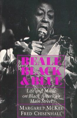 Beale Black & Blue: Life and Music on Black Americas Main Street  by  Margaret McKee