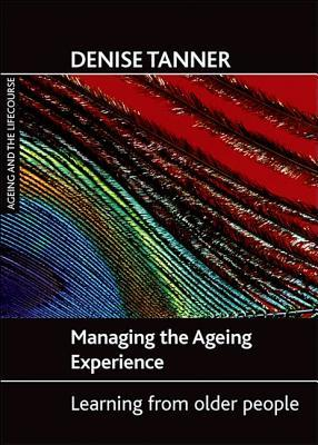Managing the ageing experience: Learning from older people Denise Tanner