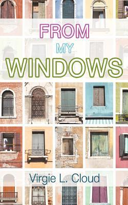 From My Windows  by  Virgie L. Cloud