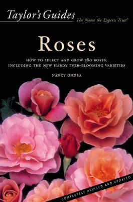 Taylors Guide to Roses: How to Select and Grow 380 Roses, Including the New Hardy Ever-Blooming Varieties  by  Nancy J. Ondra