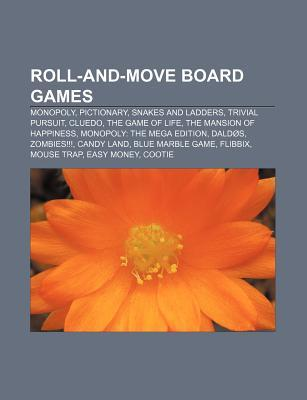 Roll-And-Move Board Games: Monopoly, Pictionary, Snakes and Ladders, Trivial Pursuit, Cluedo, the Game of Life, the Mansion of Happiness Source Wikipedia