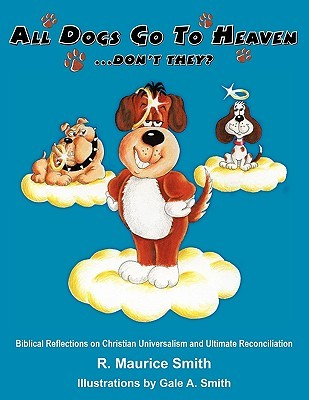 All Dogs Go to Heaven Dont They R. Maurice Smith