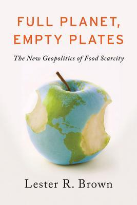 Full Planet, Empty Plates: The New Geopolitics of Food Scarcity (2012)
