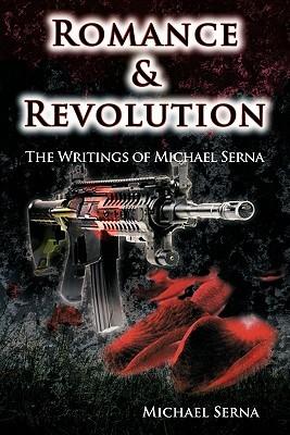 Romance & Revolution: The Writings of Michael Serna  by  Michael Serna