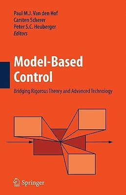 Model Based Control/ Bridging Rigorous Theory And Advanced Technology  by  Carsten Scherer