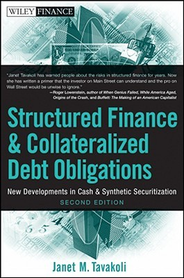 Structured Finance and Collateralized Debt Obligations by Janet M. Tavakoli