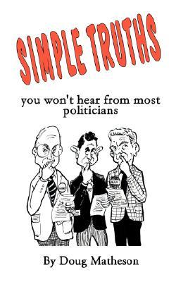 Simple Truths: You Wont Hear from Most Politicians Doug Matheson