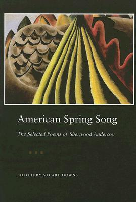 American Spring Song: The Selected Poems of Sherwood Anderson Sherwood Anderson
