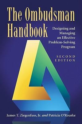 The Ombudsman Handbook: Designing and Managing an Effective Problem-Solving Program James T. Ziegenfuss Jr.