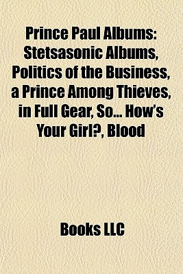 Prince Paul Albums: Stetsasonic Albums, Politics of the Business, a Prince Among Thieves, in Full Gear, So... Hows Your Girl?, Blood Books LLC