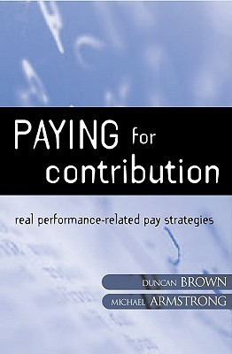 Paying for Contribution: Real Performance-Related Pay Strategies Michael Armstrong