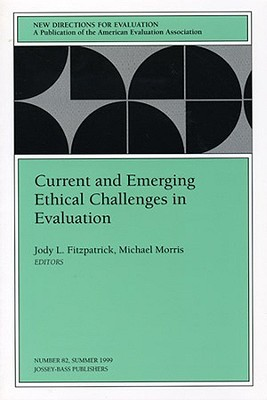 Current and Emerging Ethical Challenges in Evaluation: New Directions for Evaluation, Number 82  by  Jody L. Fitzpatrick