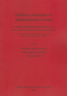 Hidden Landscapes of Mediterranean Europe: Cultural and Methodological Biases in Pre- And Protohistoric Landscape Studies Martijn Van Leusen