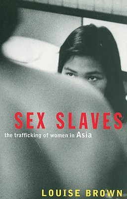 Sex Slaves: The Trafficking of Women in Asia Louise Brown