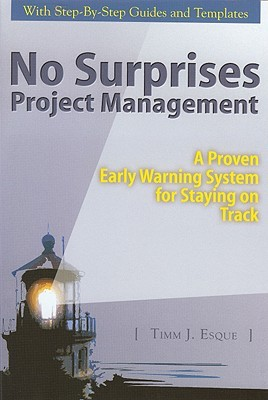 No Surprises Project Management: A Proven Early Warning System for Staying on Track  by  Timm J. Esque