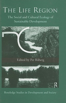 Life Region: The Social and Cultural Ecology of Sustainable Development  by  Per Raberg