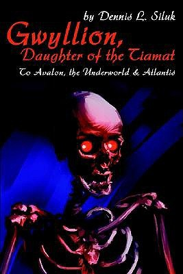 Gwyllion, Daughter of the Tiamat: To Avalon, the Underworld  by  Dennis L. Siluk