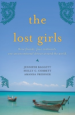 The Lost Girls: Three Friends. Four Continents. One Unconventional Detour Around the World. (Hardcover)