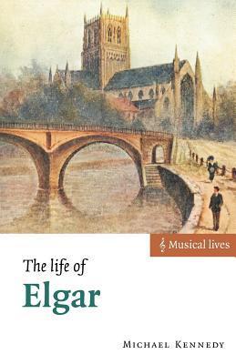The Life of Elgar George Michael Sinclair Kennedy