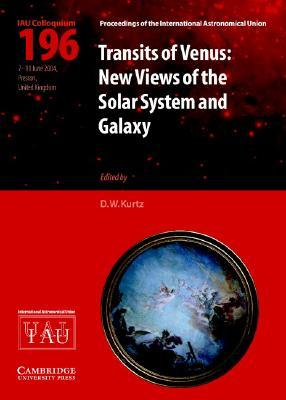Transits of Venus: New Views of the Solar System and Galaxy D.W. Kurtz