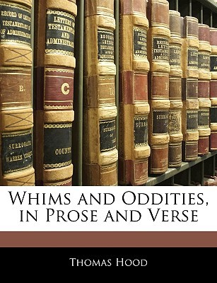 Whims and Oddities, in Prose and Verse Thomas Hood