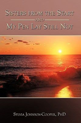 Sisters from the Start and My Pen Lay Still Not Sylvia Johnson-Cooper