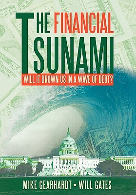 The Financial Tsunami: Will It Drown Us in a Wave of Debt?  by  Mike Gearhardt
