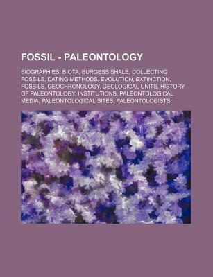 Fossil - Paleontology: Biographies, Biota, Burgess Shale, Collecting Fossils, Dating Methods, Evolution, Extinction, Fossils, Geochronology,  by  Source Wikipedia