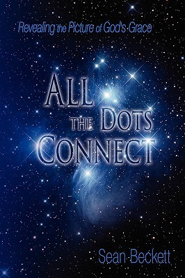 All the Dots Connect: Revealing the Picture of Gods Grace Sean Beckett