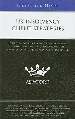 UK Insolvency Client Strategies: Leading Lawyers on Key Points of Contention, Advising Debtors and Creditors, and Best Practices for Insolvency and Bankruptcy Matters  by  N. Lynn Hiestand