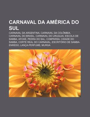 Carnaval Da Am Rica Do Sul: Carnaval Da Argentina, Carnaval Da Col Mbia, Carnaval Do Brasil, Carnaval Do Uruguai, Escola de Samba, Afox  by  Source Wikipedia
