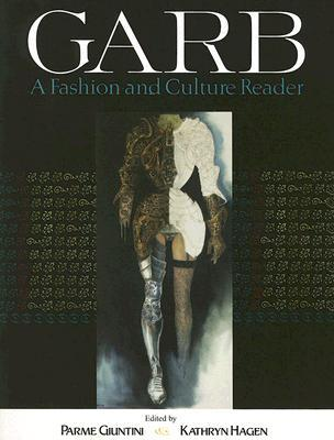 Garb: A Fashion and Culture Reader [With DVD-ROM]  by  Parme Giuntini